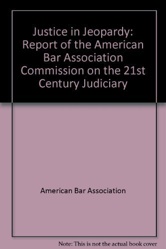 9781590313190: Justice in Jeopardy: Report of the American Bar Association Commission on the 21st Century Judiciary