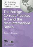 The Foreign Corrupt Practices Act and the New International Norms (International Practitioner'...