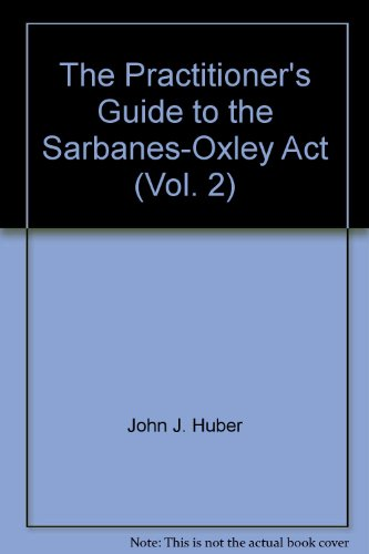 The Practitioner's Guide to the Sarbanes-Oxley Act (Vol. 2): Huber, John J.