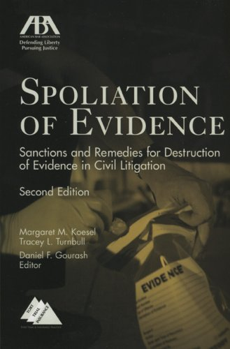 Spoliation of Evidence: Sanctions and Remedies for Destruction of Evidence in Civil Litigation: ...