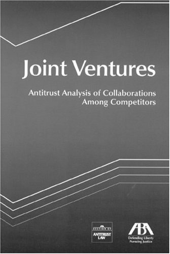 Joint Ventures: Antitrust Analysis of Collaborations Among: Antitrust, Section members