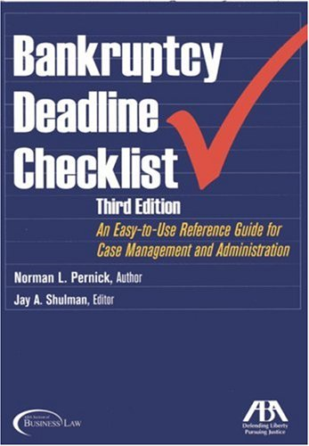 Bankruptcy Deadline Checklist: An Easy-to-Use Reference Guide for Case Management and Administrat...