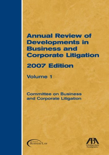 Annual Review of Developments in Business and Corporate Litigation, 2007 Edition-2 Volume Set (...