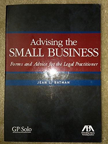 Advising the Small Business: Forms and Advice for the Legal Practitioner: Jean Batman