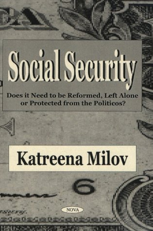 Social Security: Does it Need to be Reformed, Left Alone or Protected from the Politicos? (Hardback...
