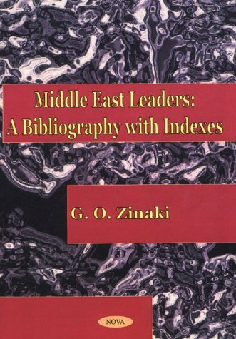 Middle East Leaders: A Bibliography with Indexes (Paperback): G. O. Zinaki