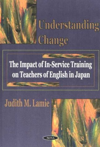 9781590330678: Understanding Change: The Impact of In-Service Training on Teachers of English in Japan