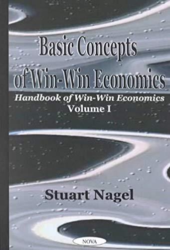 Basic Concepts of Win-Win Economics: Handbook of Win-Win Economics Volume I: Nagel, Stuart