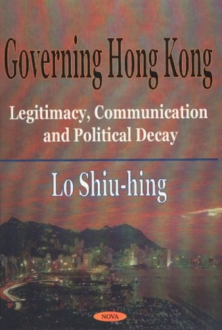 9781590330951: Governing Hong Kong: Legitimacy, Communication and Political Decay