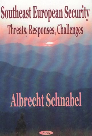 Southeast European Security: Threats, Responses, Challenges (Hardback): Albrecht Schnabel