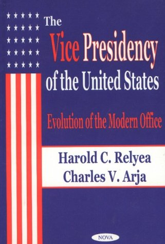 Vice Presidency of the United States: Evolution of the Modern Office (Hardback): Harold C. Relyea, ...