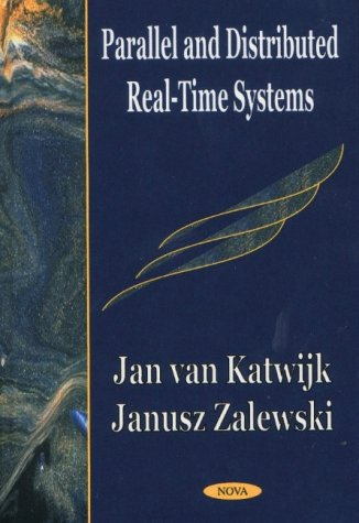 Parallel and Distributed Real-time Systems: Katwijk, Jan Van,