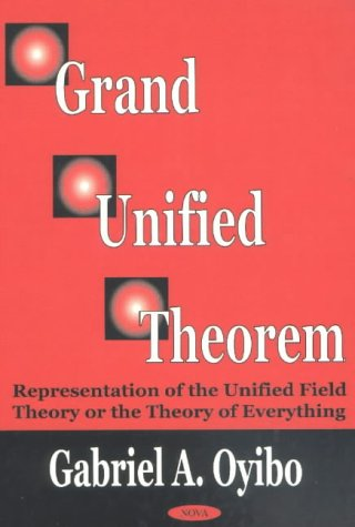 9781590331347: Grand Unified Theorem: Representation of the Unified Field Theory or the Theory of Everything
