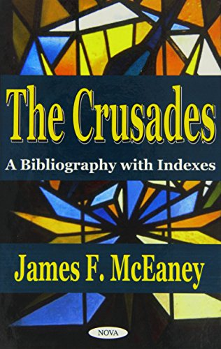 The Crusades: A Bibliography with Indexes (Hardback): James F. McEaney