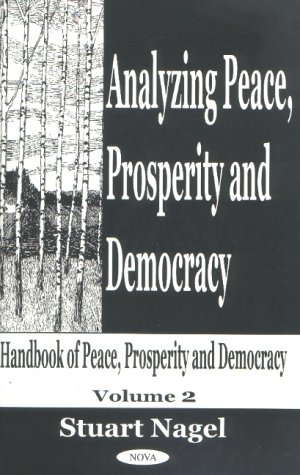 Analyzing Peace, Prosperity Democracy: v. 2: Handbook of Peace, Prosperity Democracy (Hardback): ...