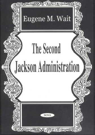 The Second Jackson Administration (Hardback): Eugene M. Wait