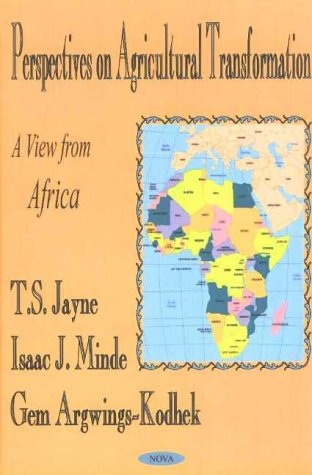 Perspectives on Agricultural Transformation A View from Africa: Jayne, Thomas S. & Isaac J. Minde &...