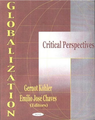 Globalization: Critical Perspectives: Gernot Kohler, Gernot Kohler (Editor), Emilio Jose Chaves (...