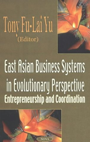 East Asian Business Systems in Evolutionary Perspective: Entrepreneurship & Co-Ordination: Tony...