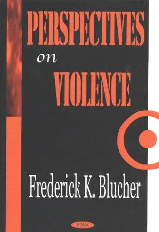 Perspectives on Violence (Hardback): Frederick K Blucher
