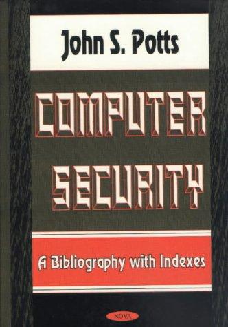 Computer Security a Bibliography W/Indexes: Baldry, Cherith Ellsworth, Potts, John S.