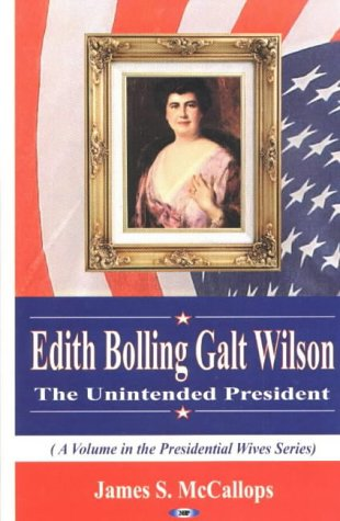9781590335567: Edith Bolling Galt Wilson: The Unintended President (Presidential Wives Series)