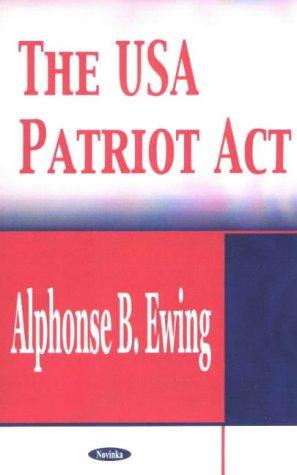 The USA Patriot Act: Ewing, Alphonse B.