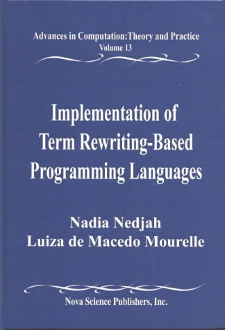 9781590336458: Implementation of Term Rewriting-Based Programming Languages: Advances in Computation: Theory and Practice (Advances in the Theory of Computational Mathematics, V. 13.)