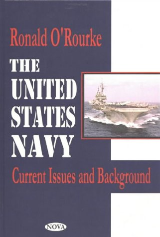 The United States Navy: Current Issues and Background (Hardback): Ronald O Rourke