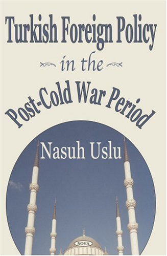 Turkish Foreign Policy in the Post-Cold War Period: Uslu, Masuh