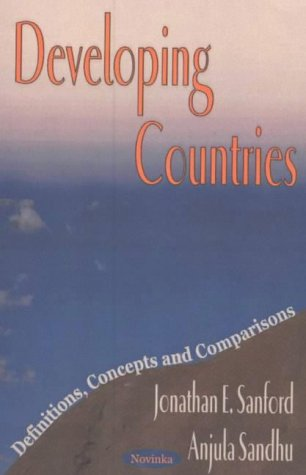 Developing Countries: Definitions, Concepts and Comparisons (Paperback): Jonathan E. Sanford,