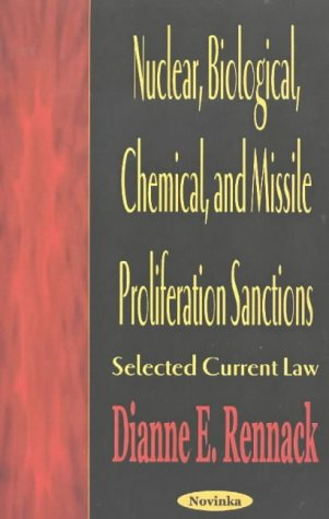Nuclear, Biological, Chemical, and Missile Proliferation Sanctions: Selected Current Law: Dianne E....