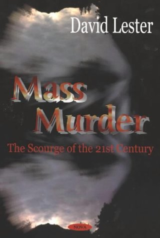 Mass Murder: The Scourge of the 21st Century (Hardback): David Lester
