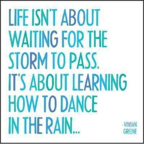 Life Isn't About Waiting For The Storm