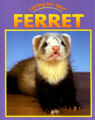 9781590361504: Caring for Your Ferret (Caring for Your Pet)