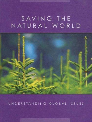 Saving The Natural World (Understanding Global Issues): Weigl Pub Inc