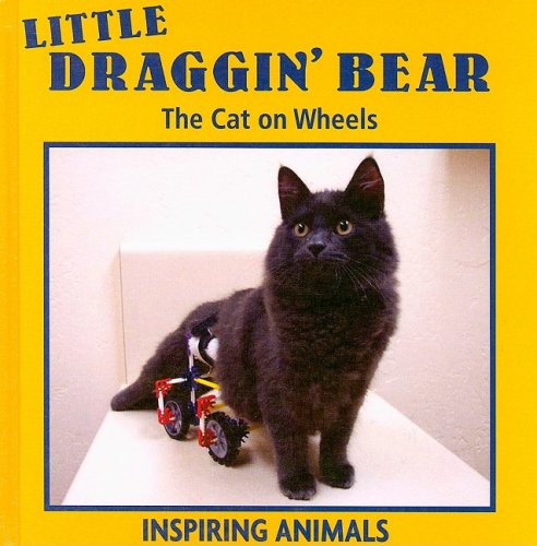 Little Draggin' Bear: The Cat on Wheels (Inspiring Animals): Leia Tait