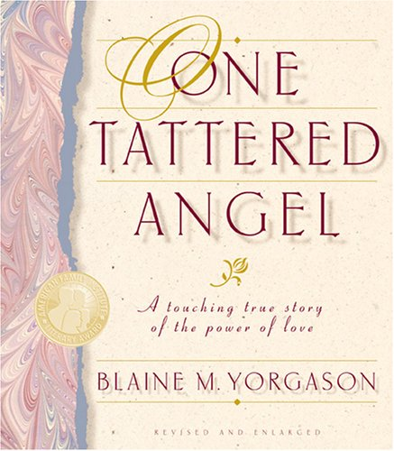 One Tattered Angel: A Touching True Story of the Power of Love: Yorgason, Blaine M