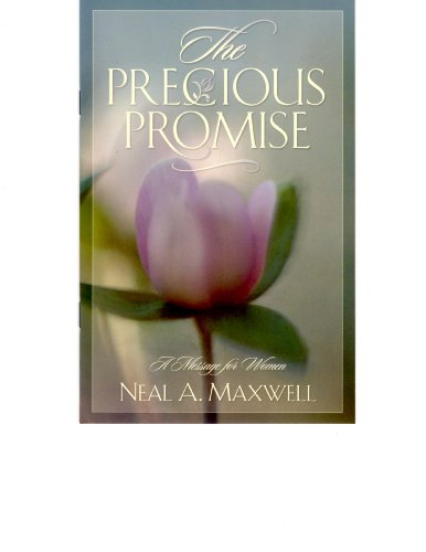 The precious promise: A message for women (159038167X) by Neal A Maxwell