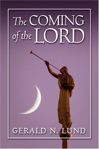The Coming of the Lord: Gerald N. Lund