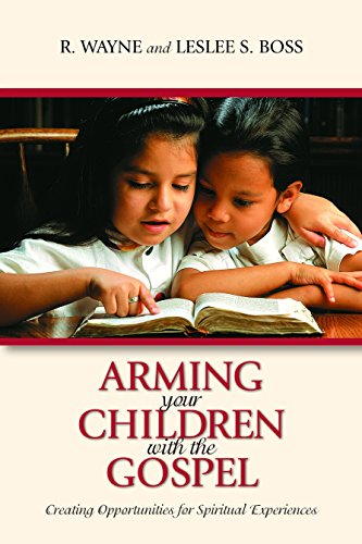 Arming Your Children with the Gospel: Creating Opportunities for Spiritual Experiences