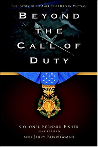 Beyond the Call of Duty: The Story of an American Hero in Vietnam: Fisher, Colonel Bernard and ...