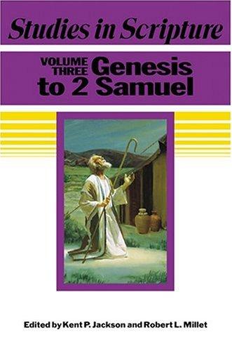 Studies in Scripture, Vol. 3: Genesis to 2 Samuel (1590382587) by Jackson, Kent P.; Millet, Robert L.