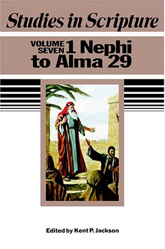 Studies in Scripture, Vol. 7: 1 Nephi to Alma 29 (1590382625) by Kent P. Jackson