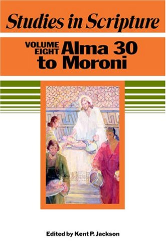 Studies in Scripture, Vol. 8: Alma 30 to Moroni (1590382633) by Kent P. Jackson