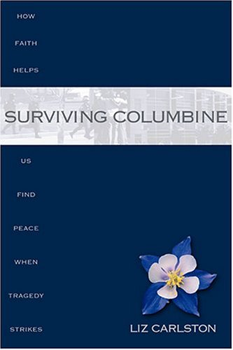 9781590382660: Surviving Columbine: How Faith Helps Us Find Peace When Tragedy Strikes