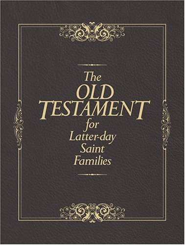 The Old Testament for Latter-Day Saint Families: Illustrated King James Version with Helps for ...