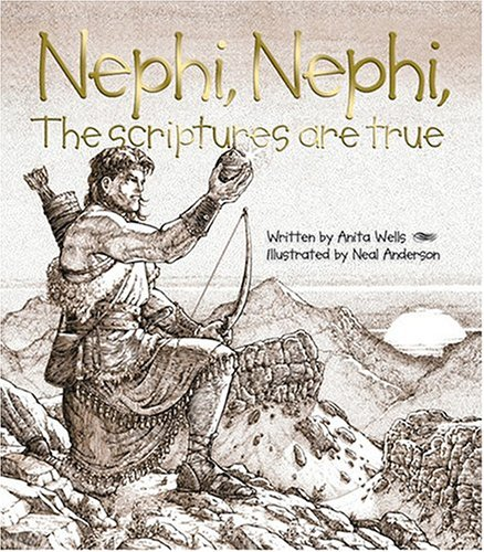 Nephi, Nephi, the Scriptures Are True: Wells, Anita, Anderson,