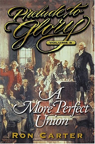 9781590383087: A More Perfect Union (Prelude to Glory, Vol. 8)