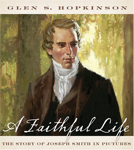 9781590383506: A Faithful Life: The Story Of Joseph Smith In Pictures